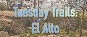 Tuesday Trails El Alto